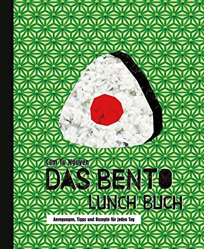 Das Bento Lunch Buch: Anregungen, Tipps und Rezepte für jeden Tag