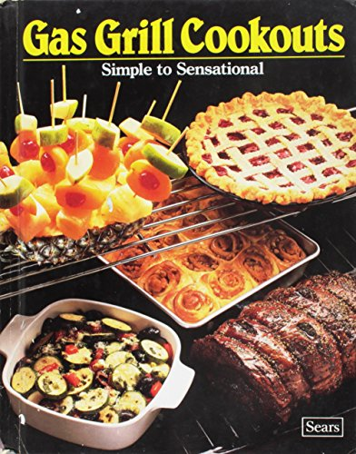 Gas Grill Cookouts: Simple to Sensational