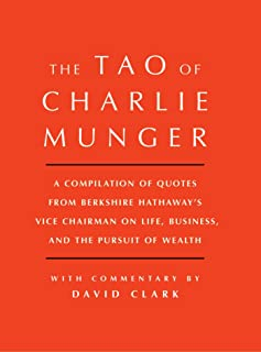 Tao of Charlie Munger: A Compilation of Quotes from Berkshire Hathaway's Vice Chairman on Life, Business, and the Pursuit ...