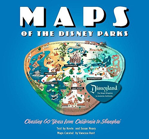 VANESSA HUNT: MAPS OF THE DISNEY PARKS CHARTING 60 YEA: Charting 60 Years from California to Shanghai (Disney Editions Deluxe)
