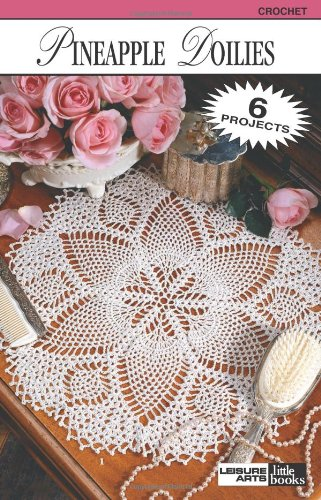 Pineapple Doilies-From the Quick-and-Easy to the More Challenging, Includes 6 Pineapple Motif Designs for Doilies (Leisure Arts Little Books)