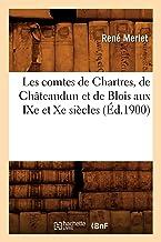 Les comtes de Chartres, de Châteaudun et de Blois aux IXe et Xe siècles (Éd.1900) (Histoire)