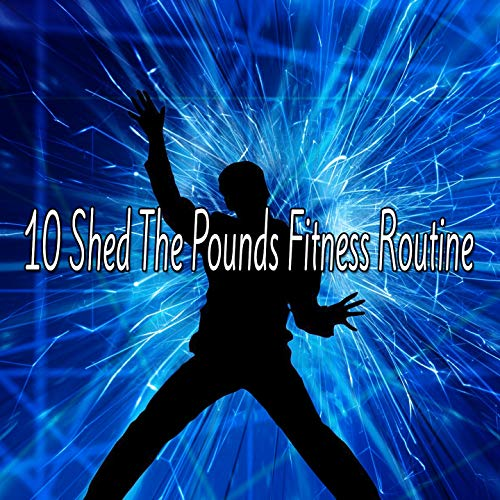10 Shed The Pounds Fitness Routine