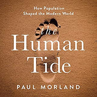 The Human Tide     How Population Shaped the Modern World              Written by:                                                                                                                                 Paul Morland                               Narrated by:                                                                                                                                 Zeb Soanes                      Length: 10 hrs and 40 mins     Not rated yet     Overall 0.0