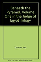 Beneath the Pyramid. Volume One in the Judge of Egypt Trilogy