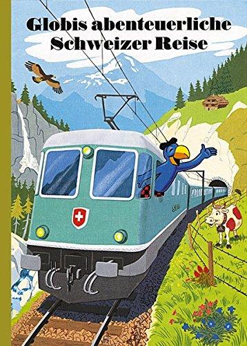 Globis abenteuerliche Schweizer Reise (Globi Klassik)