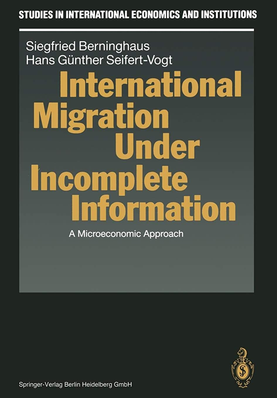 International Migration Under Incomplete Information: A Microeconomic Approach (Studies in International Economics and Institutions)