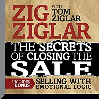 The Secrets of Closing the Sale     Included Bonus: Selling with Emotional Logic              Written by:                                                                                                                                 Zig Ziglar,                                                                                        Tom Ziglar                               Narrated by:                                                                                                                                 Zig Ziglar,                                                                                        Tom Ziglar                      Length: 17 hrs and 1 min     25 ratings     Overall 4.7
