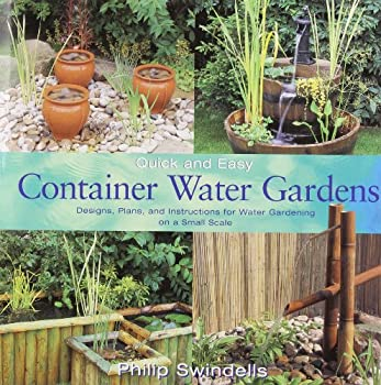 Quick and Easy Container Water Gardens: Designs, Plans, and Instructions for Water Gardening on a Small Scale 1550414607 Book Cover
