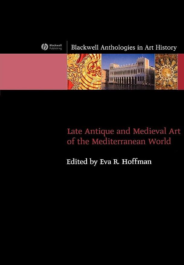比較乳製品素人Late Antique and Medieval Art of the Mediterranean World (Blackwell Anthologies in Art History)