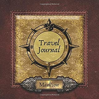 Madison Travel Journal: Personalized Memory Log for Road Trips, Traveling, Vacations, Camping, and Other Adventures