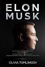 Elon Musk: Lecciones de vida del multimillonario CEO y Empresario de éxito. Cómo Elon Musk está innovando el futuro. (Span...