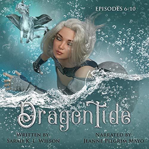 Dragon Tide: Episodes 6-10 Audiobook By Sarah K. L. Wilson cover art