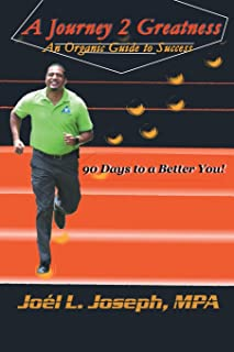 A Journey 2 Greatness: An Organic Guide to Success: 90 Days to a Better You