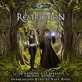 Restriction     The Rise of Magic, Book 1              By:                                                                                                                                 CM Raymond,                                                                                        LE Barbant,                                                                                        Michael Anderle                               Narrated by:                                                                                                                                 Kate Rudd                      Length: 8 hrs     266 ratings     Overall 4.6