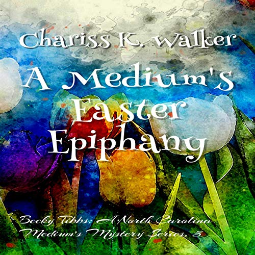 A Medium's Easter Epiphany Audiobook By Chariss K. Walker cover art