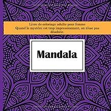 Livre de coloriage adulte pour femme Mandala - Quand le mystère est trop impressionnant, on n'ose pas désobéir. (French Edition)