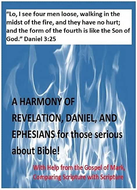 A Harmony of Revelation, Daniel, and Ephesians for those serious about Bible!: with help from the Gospel of Mark, comparing Scripture with Scriputure (English Edition)