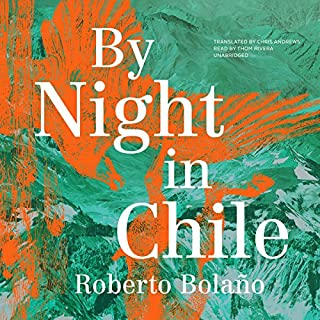 By Night in Chile                   By:                                                                                                                                 Roberto Bolaño,                                                                                        Chris Andrews - translation                               Narrated by:                                                                                                                                 Thom Rivera                      Length: 4 hrs and 56 mins     14 ratings     Overall 4.4