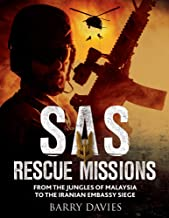 SAS Rescue Missions: From the Jungles of Malaya to the Iranian Embassy Siege 1948-1995