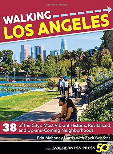 Walking Los Angeles: 38 of the City's Most Vibrant Historic, Revitalized, and Up-and-Coming Neighborhoods