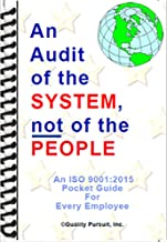 AN AUDIT OF THE SYSTEM, NOT OF THE PEOPLE: An ISO 9001:2015 Pocket Guide for Every Employee
