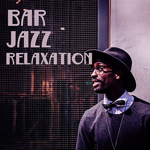 Bar Jazz Relaxation – Famous Jazz Hits, Best Relaxing Instrumental Music, Soft Background Music, Jazz for Bar, Jazz Background, Calm Jazz