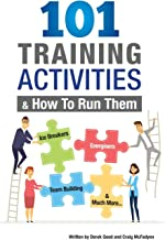 101 Training Activities and How to Run Them: Icebreakers, Energizers and Team Building