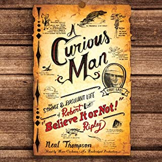 A Curious Man     The Strange and Brilliant Life of Robert 'Believe It or Not!' Ripley              By:                                                                                                                                 Neal Thompson                               Narrated by:                                                                                                                                 Marc Cashman                      Length: 11 hrs and 56 mins     65 ratings     Overall 3.7