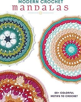 Modern Crochet Mandalas: 50+ Colorful Motifs to Crochet by [Interweave Editors]