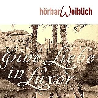 Eine Liebe in Luxor                   Autor:                                                                                                                                 Kate Pullinger                               Sprecher:                                                                                                                                 Irina von Bentheim                      Spieldauer: 8 Std. und 25 Min.     49 Bewertungen     Gesamt 3,7