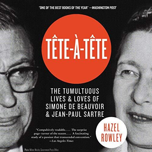 Tete-a-Tete: The Tumultuous Lives and Loves of Simone de Beauvoir and Jean-Paul Sartre