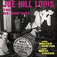 The Be-Bop Boy with Walter Horton and Mose Vinson by Joe Hill Louis (1994-11-07)