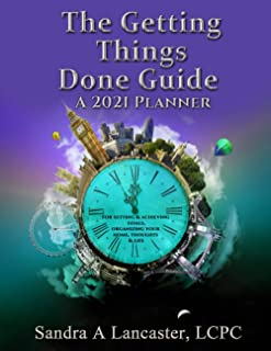 The Guide to Getting Things Done: A 2021 Planner For Setting and Achieving Goals and Organizing Your Home, Thoughts and Life