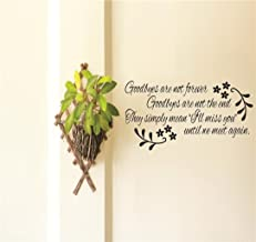 Goodbyes are not Forever. Goodbyes are not The end. They Simply Mean I'll Miss You Until we Meet Again Quote Vinyl Wall Decal Color: Black Size: 10 Inches x 20 Inches