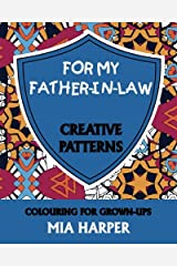 For My Father-in-Law: Creative Patterns, Colouring for Grown-Ups Paperback