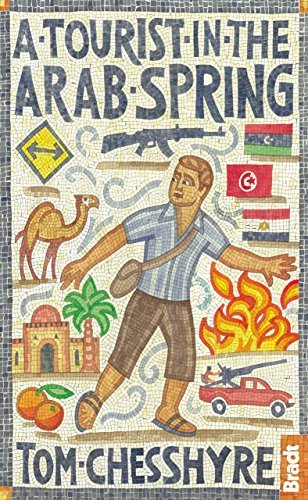A Tourist in the Arab Spring (Bradt Travel Guides (Travel Literature)) by Tom...