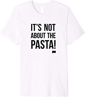 Best it's not about the pasta shirt Reviews