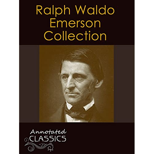 The Essays of Ralph Waldo Emerson and Other Works (Unexpurgated Edition) (Halcyon Classics)
