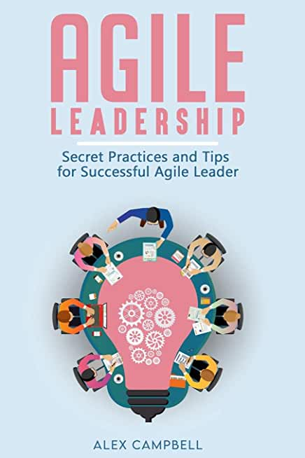 Agile Leadership: Secret Practices and Tips for Successful Agile Leader