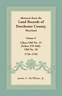 Abstracts from the Land Records of Dorchester County, Maryland, Volume E: 1756-1763