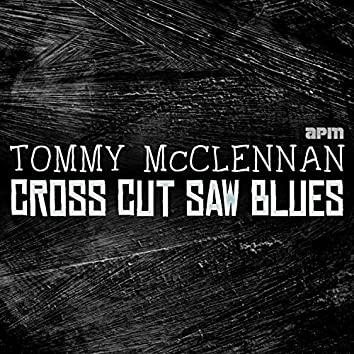 Cross Cut Saw Blues