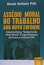 """Assédio Moral no Trabalho sob Novo Enfoque: Cyberbullying, """"Indústria do Dano Moral"""", Carga Dinâmica da Prova e o Futuro CPC"""