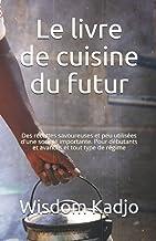 Le livre de cuisine du futur: Des recettes savoureuses et peu utilisées d'une société importante. Pour débutants et avancé...