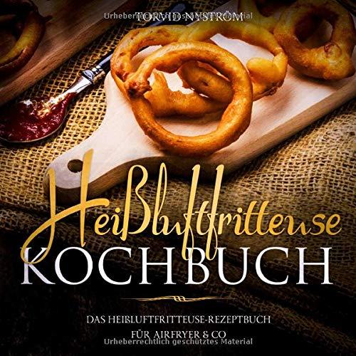 Heißluftfritteuse Kochbuch: Das Heißluftfritteuse-Rezeptbuch für Airfryer & Co.