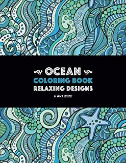 Ocean Coloring Book: Relaxing Designs: Stress-Free Designs For Everyone; Art Therapy & Meditation Practice For Adults, Men, Women, Teens, & Older ... Starfish, & Complex Underwater Theme Patterns