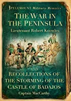 The War in the Peninsula and Recollections of the Storming of the Castle of Badajos (Spellmount Military Memoirs)