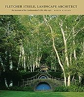 Fletcher Steele, Landscape Architect: An Account of the Gardenmaker's Life, 1885-1971