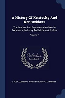A History Of Kentucky And Kentuckians: The Leaders And Representative Men In Commerce, Industry And Modern Activities; Vol...