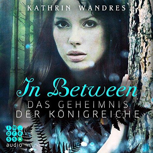 Das Geheimnis der Königreiche     In Between 1              Autor:                                                                                                                                 Kathrin Wandres                               Sprecher:                                                                                                                                 Claudia Adjei                      Spieldauer: 6 Std. und 18 Min.     29 Bewertungen     Gesamt 4,1